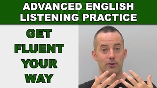 Get Fluent Your Way - How to Speak English Fluently - Advanced English Listening Practice - 78