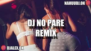 DJ NO PARE REMIX   JUSTIN QUILES ✘ DJ ALEX ✘ NAHUU DJ [FIESTERO REMIX]