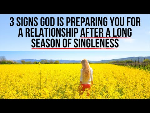 God Is Preparing You for a Relationship After a Long Season of Singleness If . . .