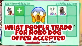 What people trade For Robo Dog In ROBLOX adopt me Trading