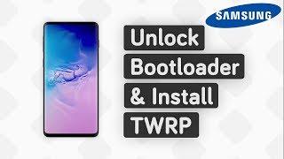 [Samsung] Unlock Bootloader, Install TWRP (Universal Guide)