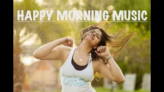 Happy Morning Music,Wake Up Happy,Wake Up Energized,Happy Energy Boost,Good Morning Music, 2 Hours.
