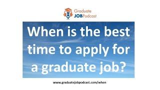 When is the best time to apply for a graduate job? - Graduate Job Podcast #92