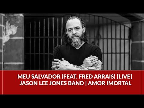 Meu Salvador (feat. Fred Arrais) [LIVE] - Jason Lee Jones Band   Amor Imortal