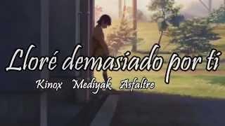 Lloré demasiado por ti - Mediyak Kinox y Asfaltre