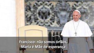 """""""Não somos órfãos, Maria é Mãe da esperança"""""""