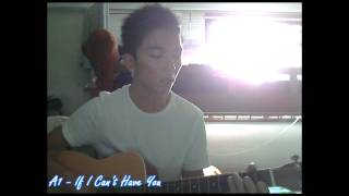 A1 - If I Can't Have You [Acoustic Cover]