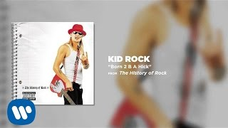 Kid Rock - Born 2 B A Hick