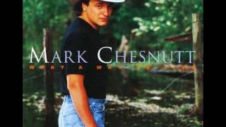 Mark Chesnutt - What A Way To Live