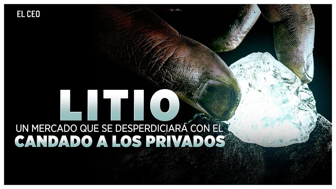 Litio, un mercado que se desperdiciará con el candado a los privados