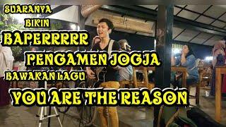 WOWWWW SUARA PENGAMEN INI !!! YOU ARE THE REASON - PENDOPO LAWAS JOGJA