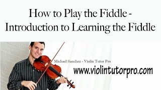 How to Play the Fiddle - Introduction to Learning the Fiddle
