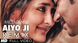 Satyagraha: Aiyo Ji (Remix) Full Video Song | Ajay Devgan