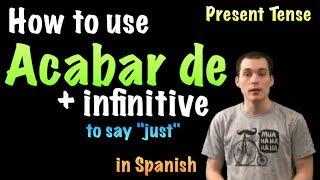 02 Spanish Lesson - Acabar de + infinitive