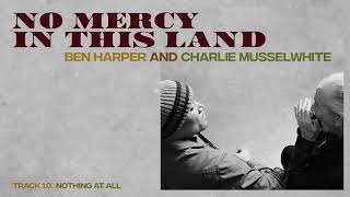"""Video thumbnail of """"Ben Harper and Charlie Musselwhite - """"Nothing At All"""" (Full Album Stream)"""""""