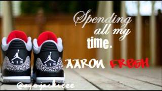 Spending All My Time-Aaron Fresh