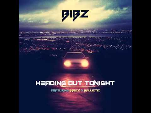 B.I.B.Z - Heading Out Tonight Featuring BBeck x Balliztic