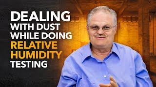 Dealing with Dust While Doing Relative Humidity Testing
