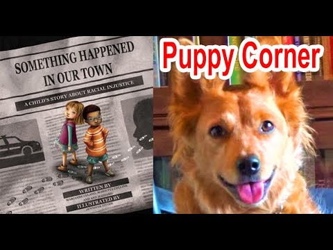 Something Happened in Our Town: A Child's Story About Racial Injustice - Puppy Corner