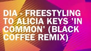 DIA - Freestyling to Alicia Keys 'In Common' (Black Coffee Remix)