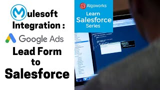 MuleSoft Integration: Google Ads Lead Form to Salesforce - Learn Salesforce Series by Algoworks