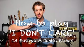 I DON'T CARE   Ed Sheeran & Justin Bieber Guitar Lesson Tutorial   How To Play