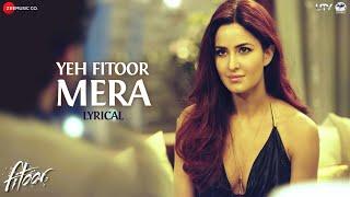 Yeh Fitoor Mera Lyrical Fitoor  Arijit Singh