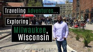 Exploring Milwaukee, Wisconsin