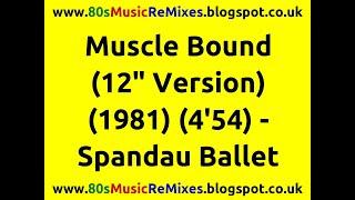 "Muscle Bound (12"" Version) - Spandau Ballet   80s Club Mixes   80s Club Music   80s New Romantic"