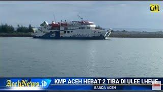 VIDEO - KMP Aceh Hebat 2 Tiba di Pelabuhan Ulee Lheue Banda Aceh