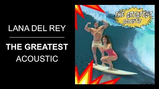 Lana Del Rey   The Greatest (Acoustic)