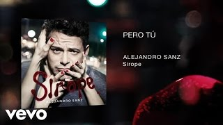 Pero Tú  - Alejandro Sanz (Video)