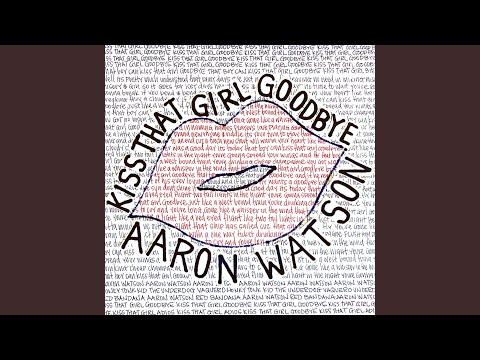 Aaron Watson Kiss That Girl Goodbye