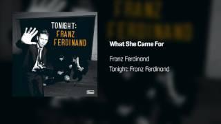 Franz Ferdinand - What She Came For   Tonight: Franz Ferdinand