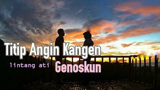 Titip Angin Kangen (Lintang Ati)   GENOSKUN Official Video Lirik