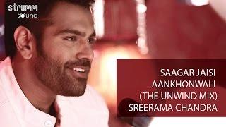 Saagar Jaisi Akhonwali (The Unwind Mix) I Sreerama