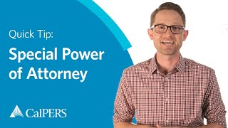 CalPERS Quick Tip: Special Power of Attorney