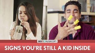 FilterCopy | Signs You're Still A Kid Inside | Ft. Apoorva Arora and Viraj Ghelani