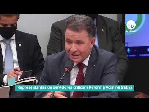 Representantes de servidores criticam Reforma Administrativa - 03/05/21