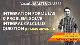 Integration Formulas & Problems For JEE Main/JEE Advanced Maths | Solve Integral Calculus Questions