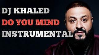 DJ Khaled - Do You Mind (Instrumental Remake) Best Version!!!