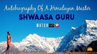 Autobiography Of A Himalayan Master | Shwaasa Guru | Swami Vachananand Official Video