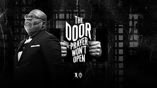 The Door Prayer Won't Open   Bishop T.D. Jakes [August 4, 2019]