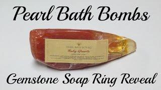 Pearl Bath Bombs Ring Reveal - Ruby Quartz Gemstone Soap!