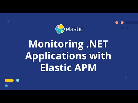 monitoring-net-applications-with-elastic-apm---net-apm-agent-preview--elastic-stack-video