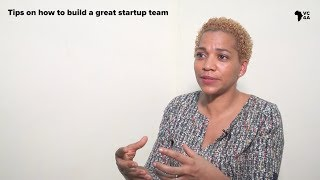 Tips on how to build a great startup team