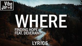 Finding Hope - Where (feat. Deverano) Lyrics