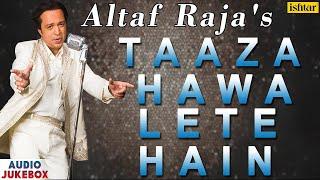 Taaza Hawa Lete Hain - Altaf Raja | Best Hindi Love Songs | AUDIO JUKEBOX