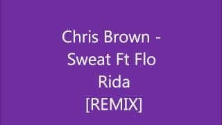 Chris Brown - Sweat Ft Flo Rida Remix