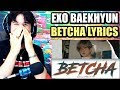 Baekhyun 백현 Betcha LYRICS THIS SONG HAD ME JUMPING REACTION